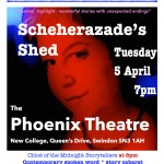 Poster for 5 April 2016 Scheherazade's Shed at Phoenix Theatre for Swindon Fringe Festival